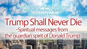 Trump Shall Never Die – Spiritual messages from the guardian spirit of Donald Trump